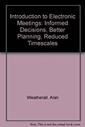 Introduction to Electronic Meetings: Informed Decisions, Better Planning, Reduced Timescales