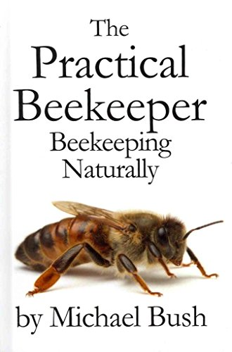[The Practical Beekeeper: Beekeeping Naturally] (By: Michael Bush) [published: August, 2012]