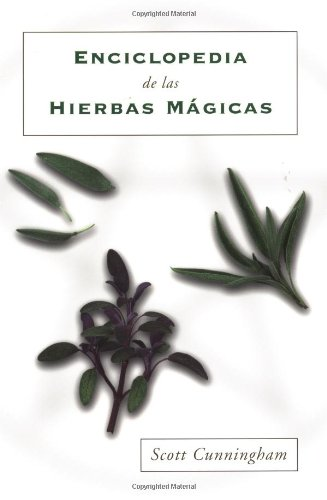 Enciclopedia de Las Hierbas Magicas = Cunningham's Encyclopedia of Magical Herbs