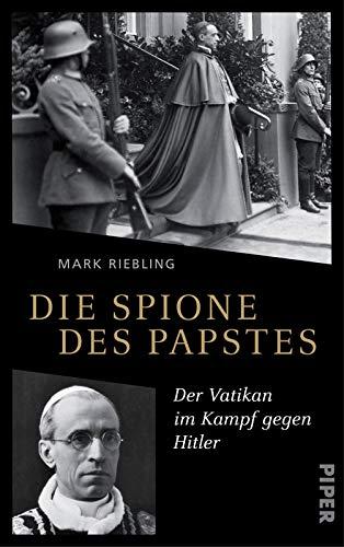 Die Spione des Papstes: Der Vatikan im Kampf gegen Hitler
