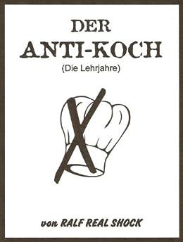 Der Anti-Koch: Die Lehrjahre di [Real Shock, Ralf]