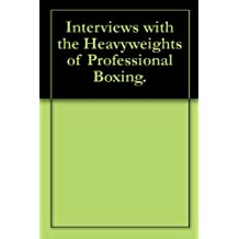 Interviews with the Heavyweights of Professional Boxing. (English Edition)