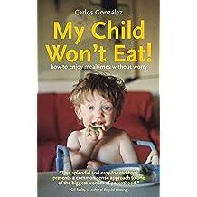 Gonzalez, C: My Child Won't Eat!