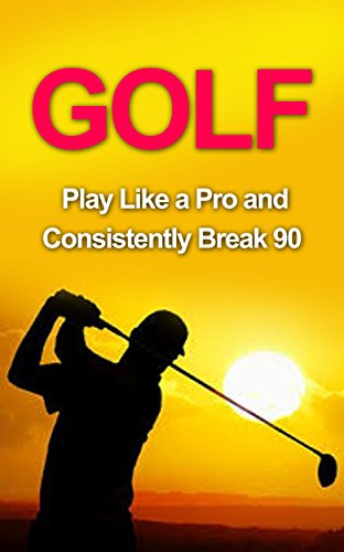 Golf: Golf Tips and Strategies That Make an Amateur a Pro (Consistently Break 90) (Golf Instructions, Golf Putting, Golf Swing Instructions, Golf Books, ... Golf Digest, Golf) (English Edition)