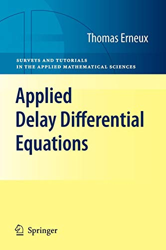 Applied Delay Differential Equations (Surveys and Tutorials in the Applied Mathematical Sciences, Band 3)