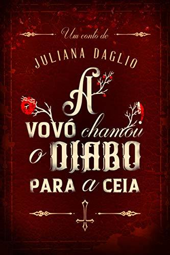 A Vovó Chamou o Diabo para a Ceia (Portuguese Edition) por Juliana Daglio