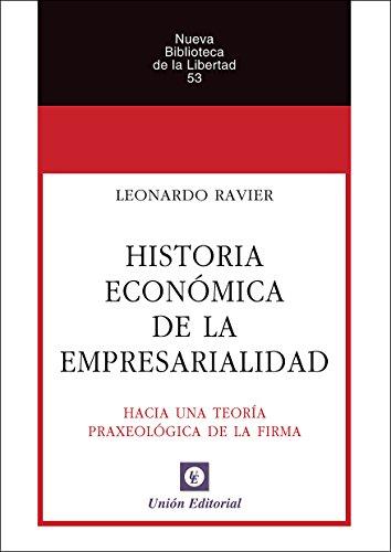 Historia económica de la empresarialidad: Hacia una teoría praxeológica de la firma (Nueva Biblioteca de la Libertad nº 53)