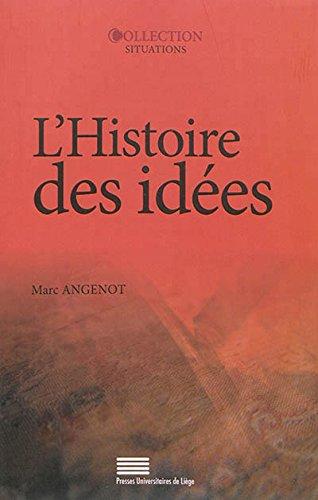 L'histoire des idées : Problématiques, objets, concepts, méthodes, enjeux, débats par Marc Angenot