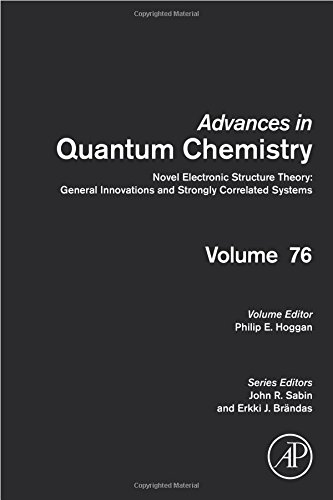 Novel Electronic Structure Theory: General Innovations and Strongly Correlated Systems (Advances in Quantum Chemistry)