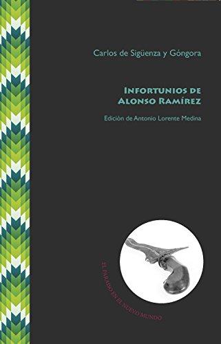 Infortunios de Alonso Ramírez: Estudio preliminar y edición de Antonio Lorente Medina (El Paraíso en el Nuevo Mundo nº 2) (Spanish Edition)