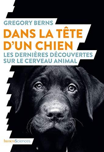 Dans la tête d'un chien : Les dernières découvertes sur le cerveau animal par  (Broché - May 8, 2019)