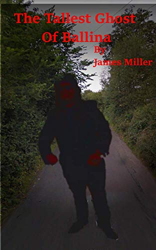 The Tallest Ghost Of Ballina: A short tale of contemporary horror by James Miller (English Edition)