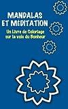 Telecharger Livres Mandalas et Meditation Un livre de coloriage sur la voie du Bonheur (PDF,EPUB,MOBI) gratuits en Francaise