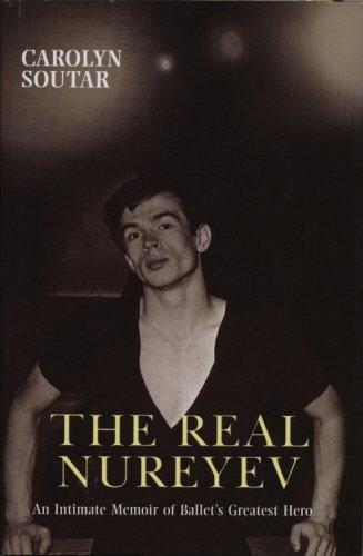 The Real Nureyev: An Intimate Memoir of Ballet's Greatest Hero por Carolyn Soutar