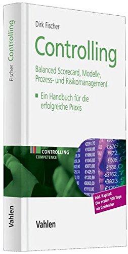 Controlling - Balanced Scorecard, Kennzahlen, Prozess- und Risikomanagement
