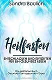 Heilfasten: Entschlacken und entgiften für ein gesundes Leben - Das Heilfasten Buch - Gesunder Darm gesunder Körper - Sandra Baulich