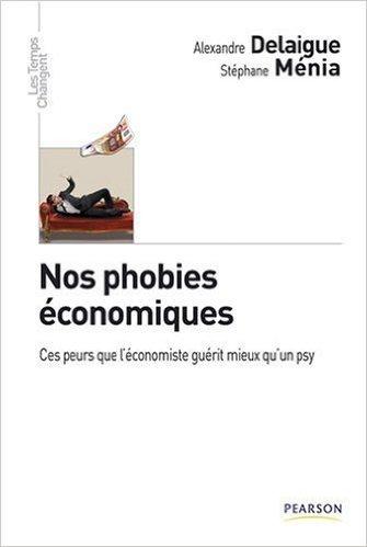 Nos phobies économiques de Alexandre Delaigue,Stéphane Ménia ( 2 avril 2010 )