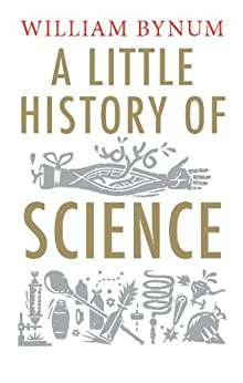 A Little History of Science (Little Histories) by [Bynum, William]