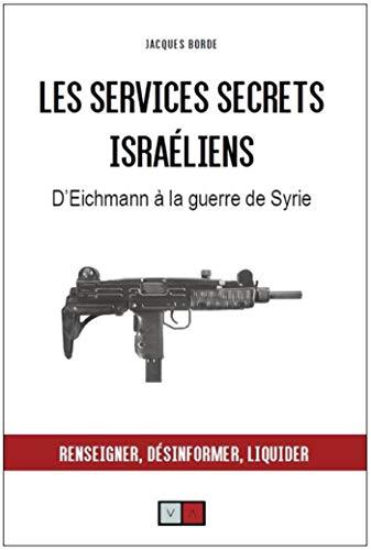 Les services secrets israeliens: d'Eichmann à la guerre de Syrie