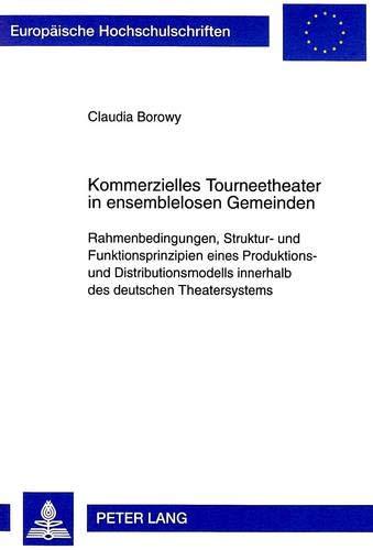 Kommerzielles Tourneetheater in ensemblelosen Gemeinden: Rahmenbedingungen, Struktur- und Funktionsprinzipien eines Produktions- und ... Universitaires Européennes, Band 74)