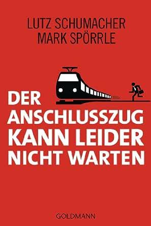 Der Anschlusszug Kann Leider Nicht Warten Ebook Schumacher Lutz Sporrle Mark Amazon De Kindle Shop