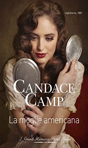 La moglie americana: I Grandi Romanzi Storici Special (Montclair-de Vere Vol. 1) di [Camp, Candace]