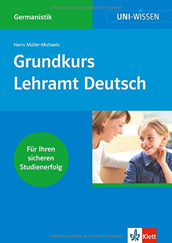Klett Uni Wissen Grundkurs Lehramt Deutsch: Germanistik, Sicher im Studium (Uni-Wissen Germanistik)