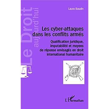Les cyber-attaques dans les conflits armés: Qualification juridique, imputabilité et moyens de réponse envisagés en droit international humanitaire