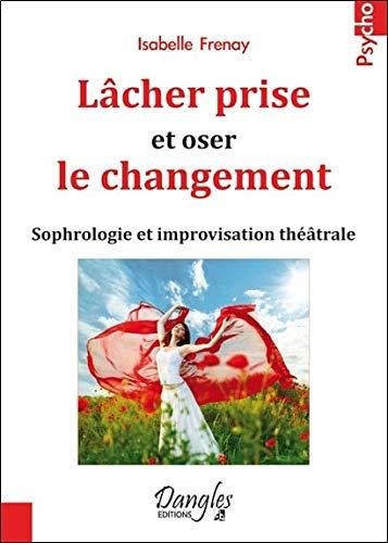 Lâcher prise et oser le changement - Sophrologie et improvisation théâtrale par Isabelle Frenay
