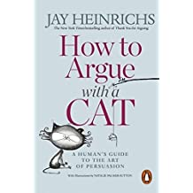 How to Argue with a Cat: A Human's Guide to the Art of Persuasion