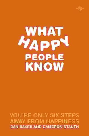 What Happy People Know: You're Only 6 Steps Away from Happiness by Dan Baker (2003-05-06)