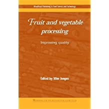 Fruit and Vegetable Processing: Improving Quality (Woodhead Publishing Series in Food Science, Technology and Nutrition)