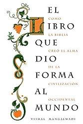 El libro que dio forma al mundo: Como la Biblia cre? el alma de la civilizaci?n occidental (Spanish Edition) by Vishal Mangalwadi (2011-05-09)