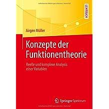 Konzepte der Funktionentheorie: Reelle und komplexe Analysis einer Variablen