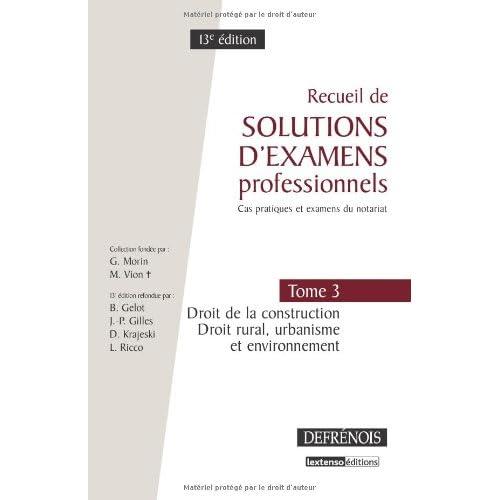Recueil de solutions d'examens professionels : Tome 3, Droit de la constuction, Droit rural, urbanisme et environnement
