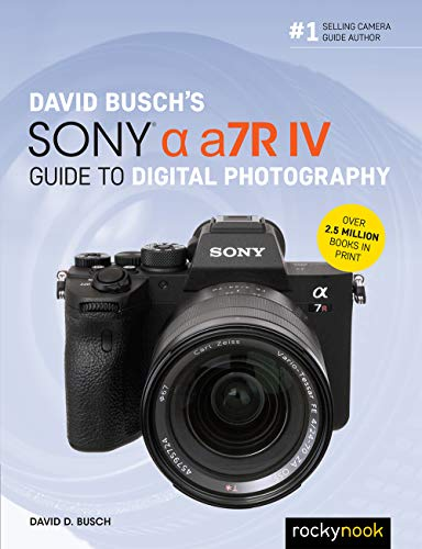 David Busch's Sony Alpha a7R IV Guide to Digital Photography (The David Busch Camera Guide Series) (English Edition)