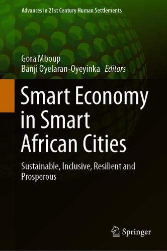 Smart Economy in Smart African Cities: Sustainable, Inclusive, Resilient and Prosperous (Advances in 21st Century Human Settlements)