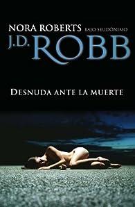 Desnuda ante la muerte par J.D. Robb