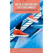 Hoe Ga Je Eigen Weg Met Een Sterke Mindset: Stap Voor Stap Meer Denkvermogen In Het Leven (Dutch Edition)
