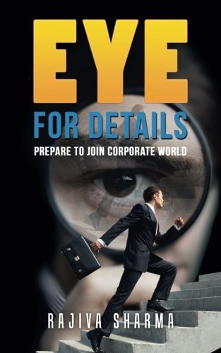 Eye for details: Prepare to join corporate world by Rajiva Sharma (2016-01-19)