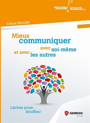 Mieux communiquer avec soi-même et avec les autres: Lâchez prise...soufflez ! par Céline Blondel