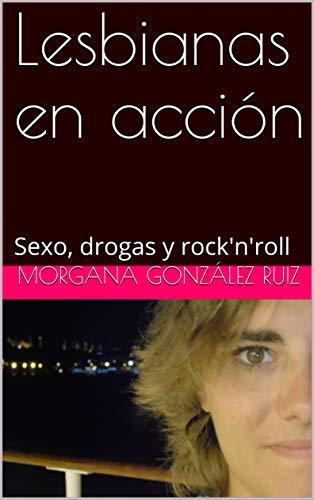 Lesbianas en acción: Sexo, drogas y rock'n'roll (Spanish Edition)