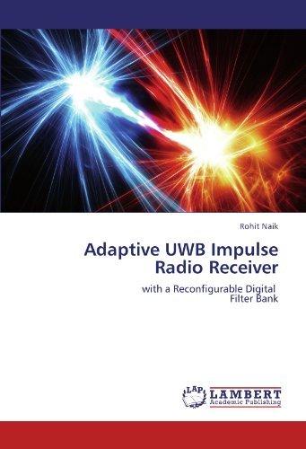 Adaptive UWB Impulse Radio Receiver: with a Reconfigurable Digital Filter Bank by Rohit Naik (2012-04-29) par Rohit Naik