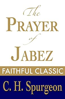 The Prayer of Jabez (C. H. Spurgeon Collection Book 5) by [Spurgeon, Charles H.]