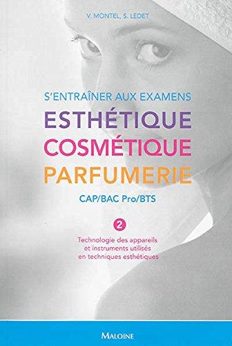 S'entraîner aux examens Esthetique Cosmétique Parfumerie CAP-BAC Pro-BTS : Tome 2, Technologie des appareils et instruments utilisés en techniques esthétiques
