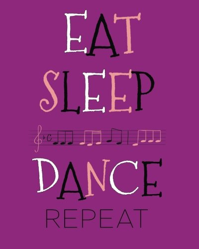 Eat Sleep Dance Repeat Dance Journal: Cute Lined Notebook for Girls, Perfect Gift for Dancers ~ Unique Inspirational Quote Diary for Dance Students, Teacher ~ Jazz, Tap, Ballet, Hip Hop, Irish Dancing por Tri-Moon Press