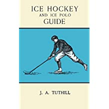 Ice Hockey and Ice Polo Guide: Containing a Complete Record of the Season of 1896-97, with Amended Playing Rules of the Amateur Hockey League of New York, ... England Skating Association Ice Polo League