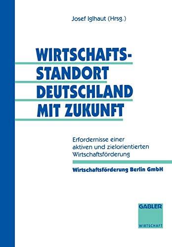 Wirtschaftsstandort Deutschland mit Zukunft: Erfordernisse einer aktiven und zielorientierten Wirtschaftsförderung