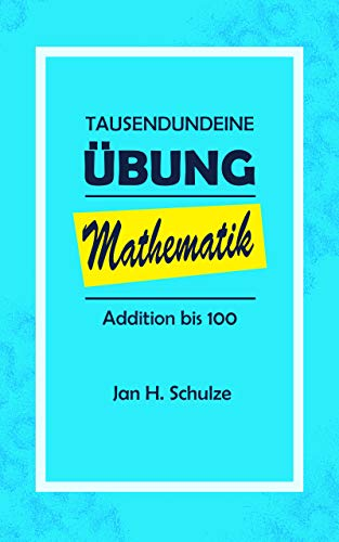 Tausendundeine Übung Mathematik: Addition bis 100