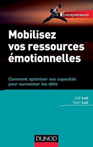 Mobilisez vos ressources émotionnelles : Comment optimiser vos capacités pour surmonter les défis par Joël Luzi, Sean Luzi